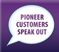 Pioneer Customers Speak Out